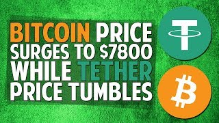 BREAKOUT: Bitcoin Price Surges To $7800 (While Tether Price Tumbles)