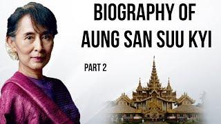 Aung San Suu Kyi biography Part 2, Nobel Peace Prize winner, The Lady of Myanmar