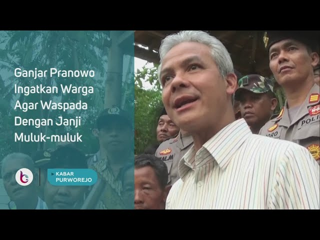 Ganjar Pranowo Ingatkan Warga Agar Waspada Dengan Janji Muluk muluk