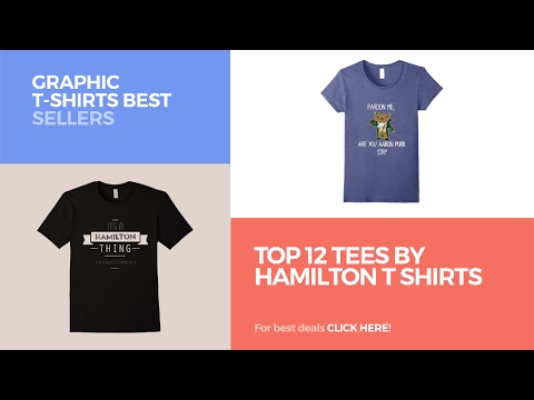 Top 12 Tees By Hamilton T Shirts // Graphic T-Shirts Best Sellers