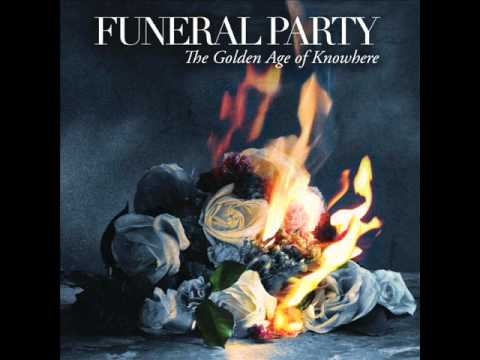 Funeral Party - 11 - The Golden Age Of Knowhere