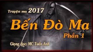 Truyện ma 2017 Bến đò ma Phần 1 Giọng đọc MC Tuấn Anh