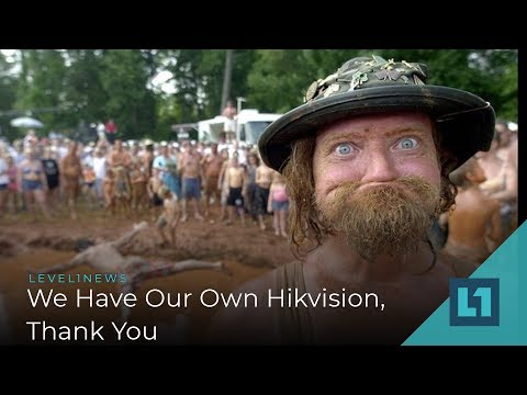 Level1 News May 28 2019: We Have Our Own Hikvision, Thanks