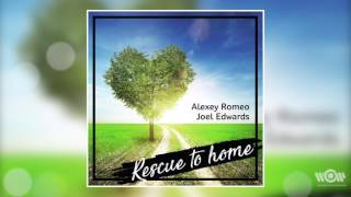 Alexey Romeo & Joel Edwards - Rescue To Home | Official Audio