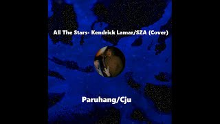 All the Stars - Kendrick Lamar/SZA (Cover by Paruhang/Ciju)