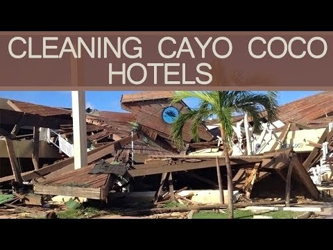 CLEANING CAYO COCO HOTELS AFTER HURRICANE IRMA - TRYP, MELIA, SOL