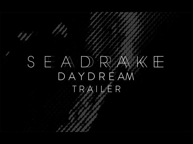 SEADRAKE - Daydream (extended) - Promotion Trailer