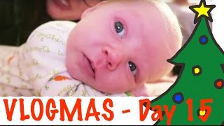 Vlogmas 2015 Day 15 - Overachieving Infant
