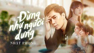 NHẬT PHONG - Đừng Như Người Dưng | Official MV