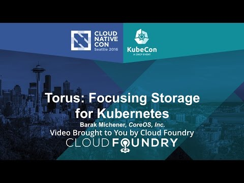 Torus: Focusing Storage for Kubernetes by Barak Michener, CoreOS, Inc.