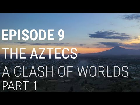 9. The Aztecs - A Clash of Worlds (Part 1 of 2)