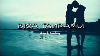 Bisa Tanpamu - Admesh Kamaleng ( Lirik ) Cover by Admesh Kamaleng