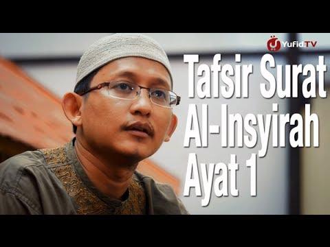 Ceramah Singkat: Tafsir Surat Al Insyirah Ayat 01 - Ustadz Abu Yahya Badru Salam, Lc