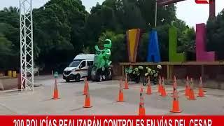 200 policías realizarán  controles en vías del Cesar