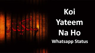 Koi Yateem Na Ho - Whatsapp Status