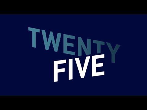 TWENTY FIVE: Episode One