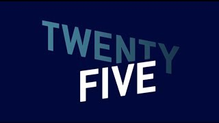 TWENTY FIVE: Episode One