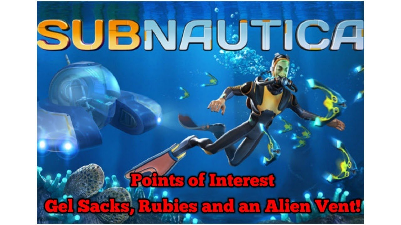 Subnautica Points Of Interest Gel Sacks Rubies And An Alien Vent