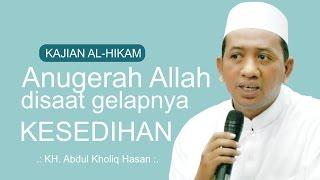 Video [ KITAB AL-HIKAM ] Anugerah Allah disaat gelapnya kesedihan  ~ KH. Abdul Kholiq Hasan download MP3, 3GP, MP4, WEBM, AVI, FLV Oktober 2018