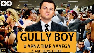 Apna Time Aayega Ft. Wolf Of The Wall Street   Gully Boy  DIVINE  Gully Boy Mashup Gully Boy Trailer