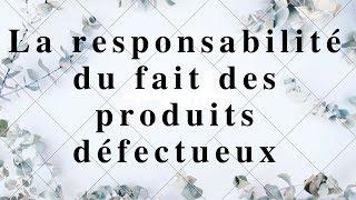 Responsabilité civile: La responsabilité du fait des produits défectueux