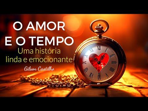 O AMOR E O TEMPO -  REFLEXÃO DE VIDA   Gilson Castilho