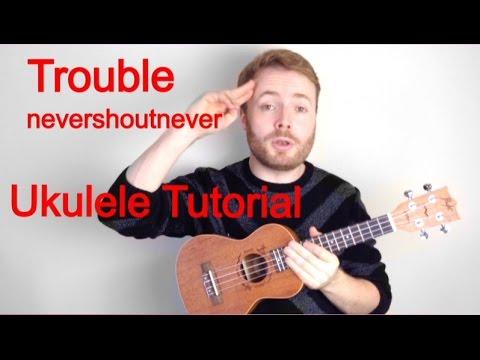 Trouble - nevershoutnever! (Ukulele Tutorial) - YouTube
