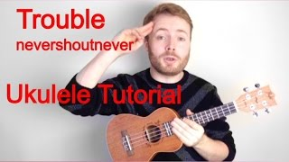 Trouble - nevershoutnever! (Ukulele Tutorial)