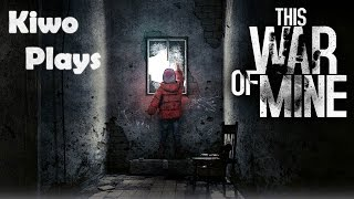 kiwo Plays This War of Mine  The Fifth Day