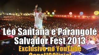 Léo Santana e Parangolé - Salvador Fest 2013 COMPLETO [CanalJGOficial]