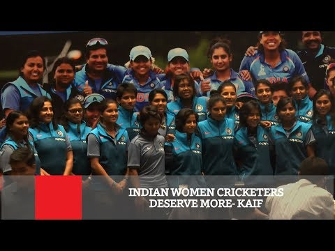 Indian Women Cricketers Deserve More- Kaif