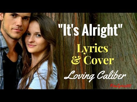 It's Alright By  Loving Caliber[2010s Pop Music] | Lyrics & Cover