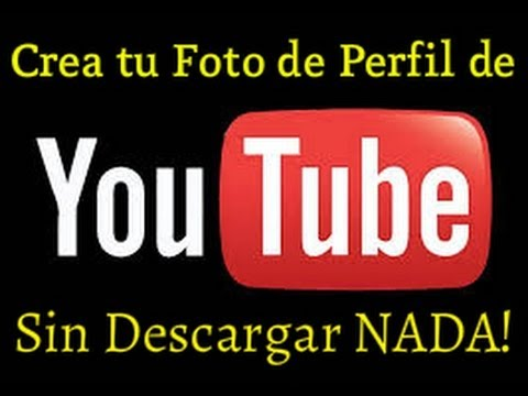 c mo crear tu propia foto de perfil para youtube sin descargar nada 2014 youtube. Black Bedroom Furniture Sets. Home Design Ideas