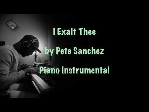 I Exalt Thee by Pete Sanchez (Piano Instrumental)