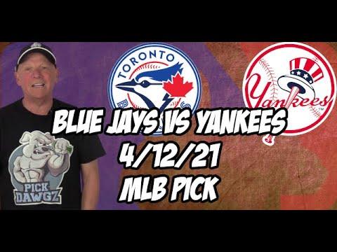 Toronto Blue Jays vs New York Yankees 4/12/21 MLB Pick and Prediction MLB Tips Betting Pick