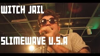 "Witch Jail - ""Slimewave U.S.A"""
