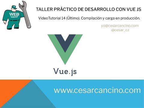 VideoTutorial 14(Último)Taller práctico desarrollo con VUE JS. Compilación y carga en producción