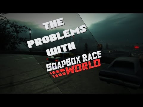 The Problems With Soapbox Race World (Need For Speed World)