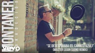 Ricardo Montaner - Se Desesperaba (El Carrito Azul)(Master Lujan Suono Remix)[Cover Audio]
