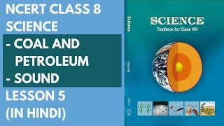 NCERT Class 8 Science - Coal and Petroleum and Sound Lesson 5 (in Hindi)