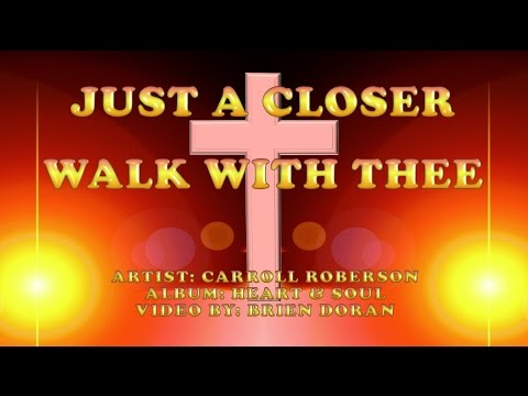Just a Closer Walk with Thee - Carroll Roberson (with Lyrics)
