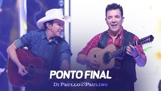 Di Paullo & Paulino - Ponto Final -