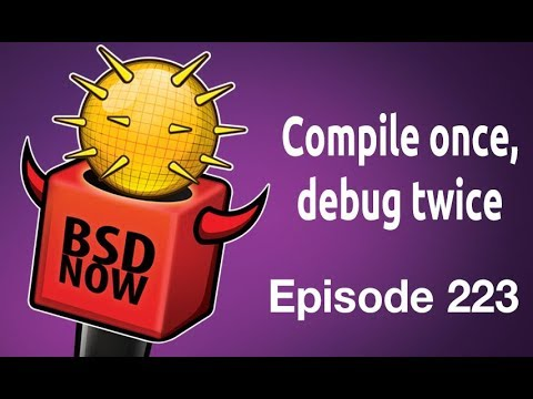 Compile once, debug twice | BSD Now 223