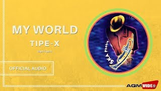 [2.57 MB] Tipe X - My World | Official Audio