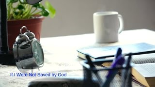 "Christian Music Video ""If I Were Not Saved by God"""
