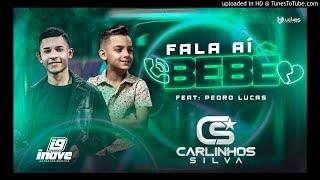 Carlinhos Silva Ft. Pedro Lucas - FALA AI BEBÊ