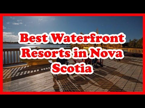 5 Best Waterfront Resorts In Nova Scotia | Canada |  Love Is Vacation