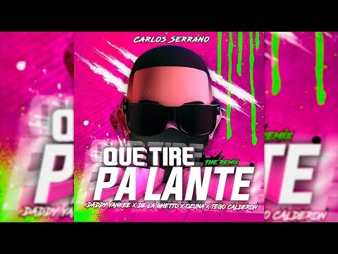 Que Tire Pa Lante (Remix) Daddy Yankee, De La Ghetto, Ozuna & Tego Calderón