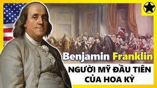 """Benjamin Franklin - """"Người Mỹ Đầu Tiên"""" Của Hợp Chủng Quốc Hoa Kỳ"""