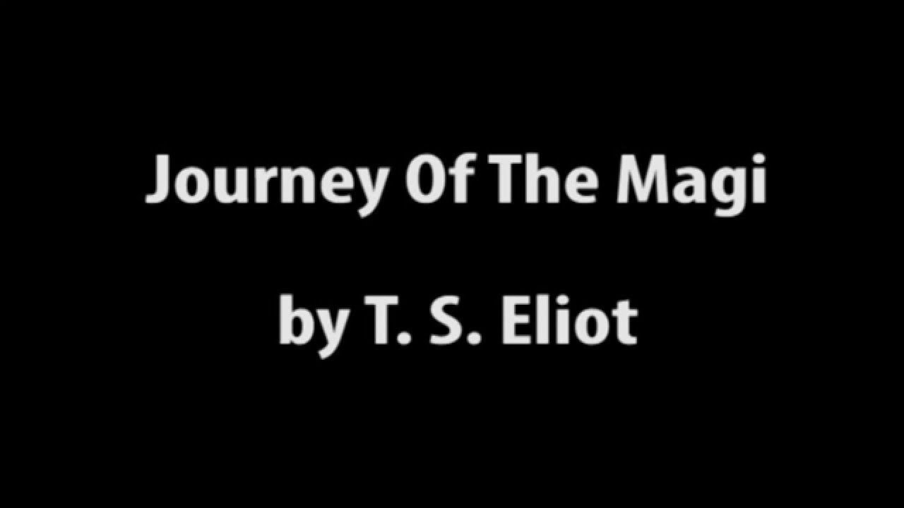 "ts eliot journey of the magi analysis essay The poem ""the journey of the magi"" is t s eliot recalling the journey of the three wise men to witness the birth of jesus christ in bethlehem also it depicts christ's lifetime through signs the magi see."